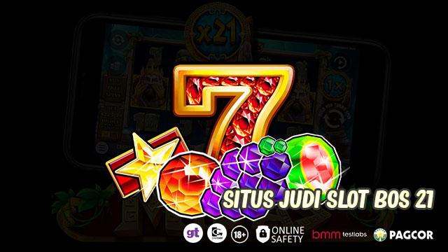 Situs Judi Slot Bos 21